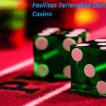 Fasilitas Terlengkap Dari Situs Judi Casino